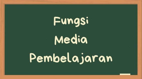 Fungsi Media Pembelajaran